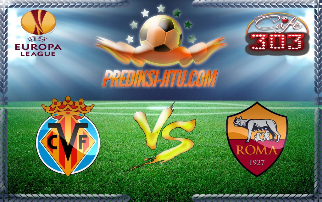 Prediksi Skor Villarreal Vs AS Roma 17 Februari 2017