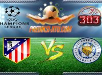 Prediksi Skor Atletico Madrid Vs Leicester City 13 April 2017