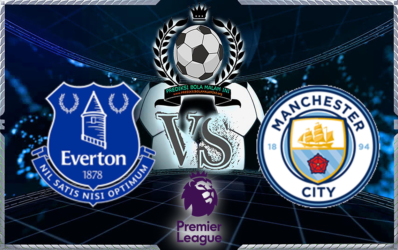 Prediksi Skor Everton Vs Manchester City 31 Maret 2018